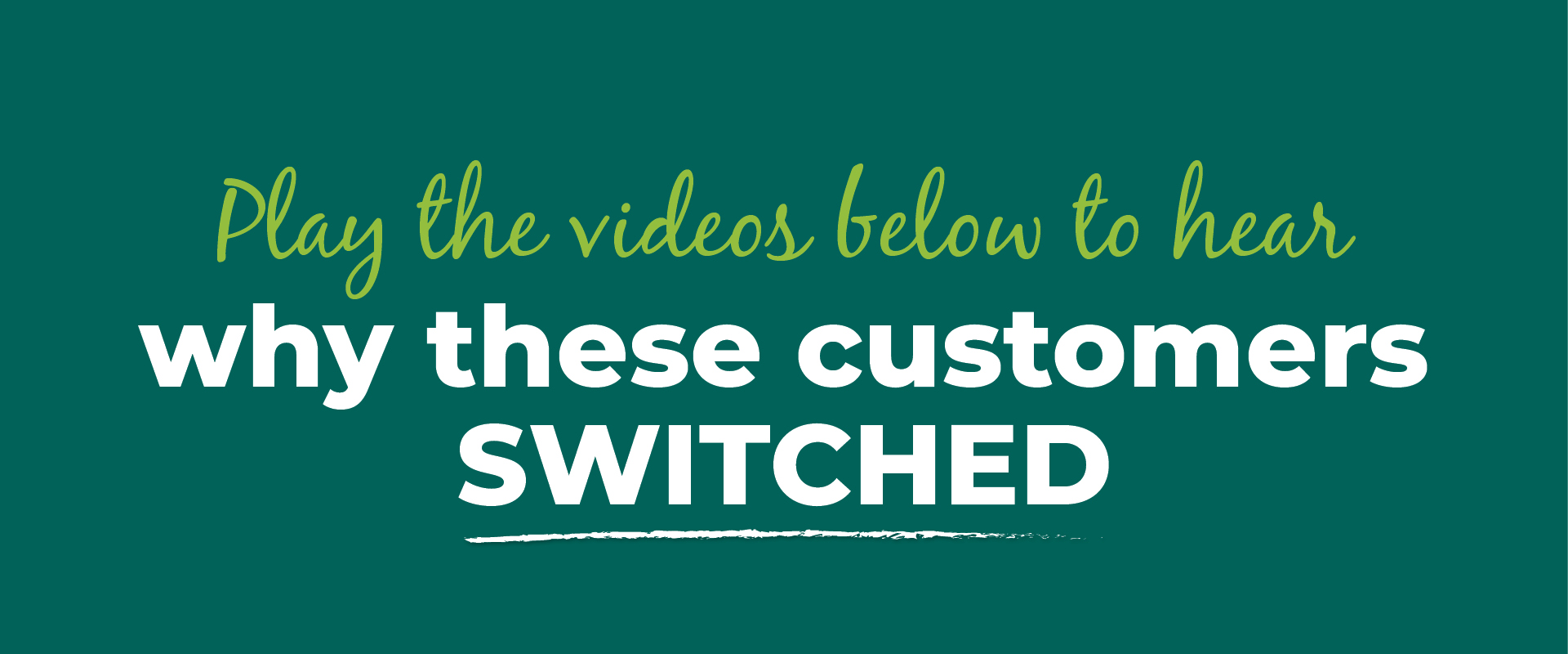 Click the videos below to hear why these customers switched
