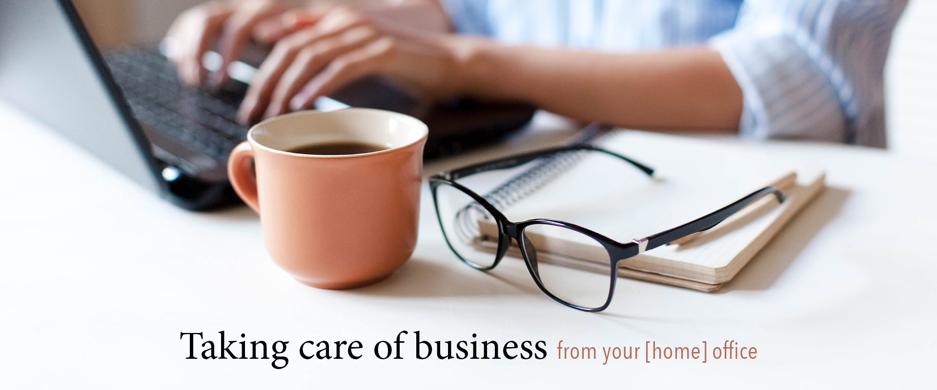 Taking care of business from your [home] office Banner