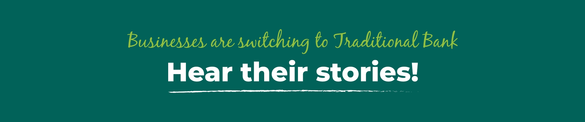 Businesses are switching to Traditional Bank. Hear their stories. Banner